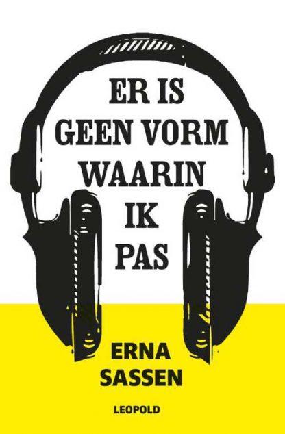 Er is geen vorm waarin ik pas van Erna Sassen